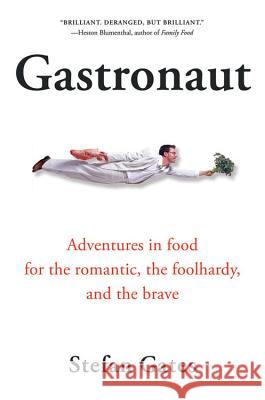 Gastronaut: Adventures in Food for the Romantic, the Foolhardy, and the Brave Stefan Gates Mrs Gates Max L 9780156030977