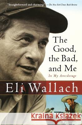 The Good, the Bad, and Me: In My Anecdotage Eli Wallach 9780156031691