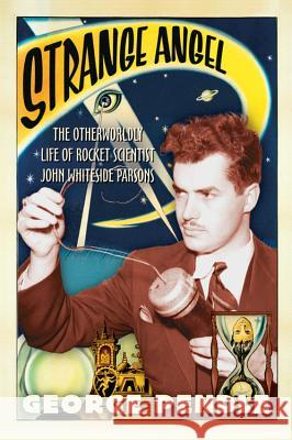 Strange Angel: The Otherworldly Life of Rocket Scientist John Whiteside Parsons George Pendle 9780156031790