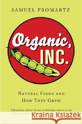 Organic, Inc.: Natural Foods and How They Grew Samuel Fromartz 9780156032421