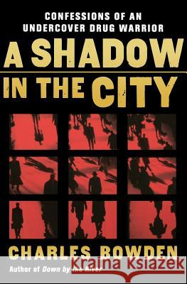 A Shadow in the City: Confessions of an Undercover Drug Warrior Charles Bowden 9780156032537