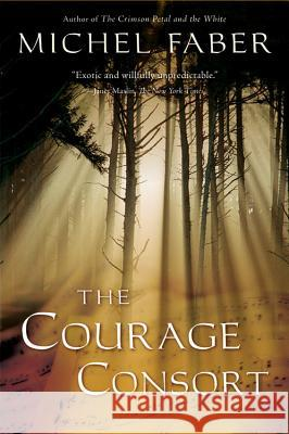 The Courage Consort Michel Faber 9780156032766