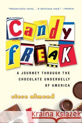 Candyfreak: A Journey Through the Chocolate Underbelly of America Steve Almond 9780156032933