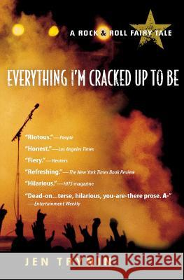 Everything I'm Cracked Up to Be: A Rock & Roll Fairy Tale Jen Trynin 9780156032964