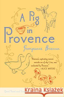 A Pig in Provence: Good Food and Simple Pleasures in the South of France Georgeanne Brennan 9780156033244