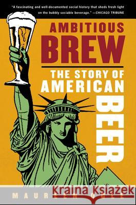 Ambitious Brew: The Story of American Beer Maureen Ogle 9780156033596