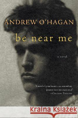 Be Near Me Andrew O'Hagan 9780156033961 Harvest Books