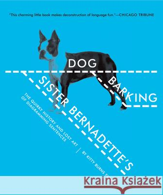 Sister Bernadette's Barking Dog: The Quirky History and Lost Art of Diagramming Sentences Kitty Burns Florey 9780156034432