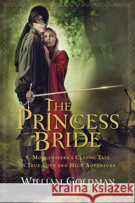 The Princess Bride: S. Morgenstern's Classic Tale of True Love and High Adventure William Goldman 9780156035156
