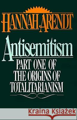 Antisemitism: Part One of the Origins of Totalitarianism Hannah Arendt Hannah Arendt 9780156078108