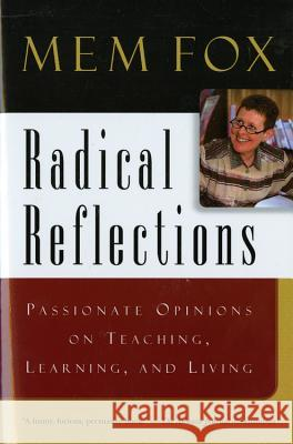 Radical Reflections: Passionate Opinions on Teaching, Learning, and Living Mem Fox 9780156079471