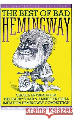 The Best of Bad Hemingway: Choice Entries from the Harry's Bar & American Grill Imitation Hemingway Competition George Plimpton 9780156118613