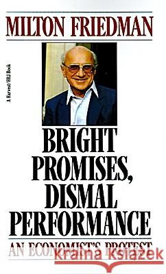 Bright Promises, Dismal Performance: An Economist's Protest Milton Friedman William R. Allen William R. Allen 9780156141611