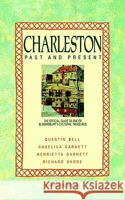 Charleston: Past and Present: The Official Guide to One of Bloomsbury's Cultural Treasures Quentin Bell Henrietta Garnett Angelica Garnett 9780156167734
