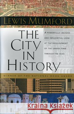 The City in History: Its Origins, Its Transformations, and Its Prospects Lewis Mumford 9780156180351
