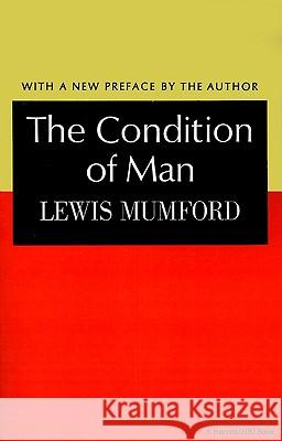 The Condition of Man Lewis Mumford Lewis Mumford 9780156215503
