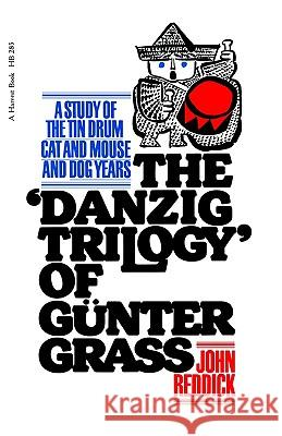 Danzig Trilogy of Gunter Grass: A Study of the Tin Drum, Cat and Mouse, and Dog Years John Reddick 9780156238298
