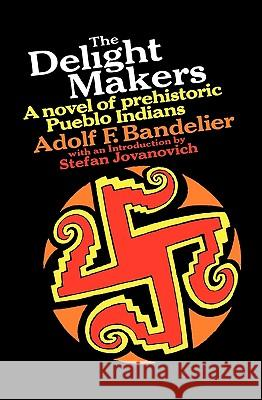 The Delight Makers: A Novel of Prehistoric Pueblo Indians Adolph F. Bandelier S. Jovanovich 9780156252645