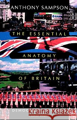 Essential Anatomy of Britain: Democracy in Crisis Anthony Sampson Sampson 9780156290586