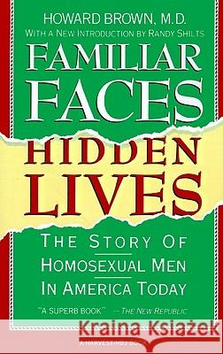 Familiar Faces Hidden Lives: The Story of Homosexual Men in America Today Howard Brown Randy Shilts 9780156301206