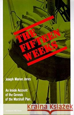 The Fifteen Weeks: (February 21-June 5, 1947) Joseph M. Jones Joseph M. Jones 9780156306997