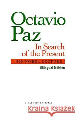 In Search of the Present: 1990 Nobel Lecture Octavio Paz Paz                                      Anthony Stanton 9780156445566