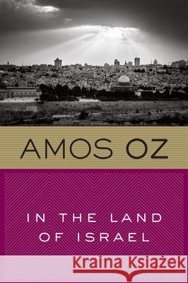 In the Land of Israel Amos Oz Maurie Goldberger-Bartura 9780156481144