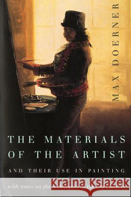 The Materials of the Artist and Their Use in Painting: With Notes on the Techniques of the Old Masters, Revised Edition Max Doerner Eugen Neuhaus 9780156577168