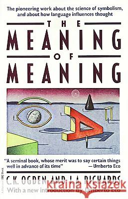 The Meaning of Meaning: A Study of the Influence of Language Upon Thought and of the Science of Symbolism C. K. Ogden Ivor A. Richards Ivor A. Richards 9780156584463