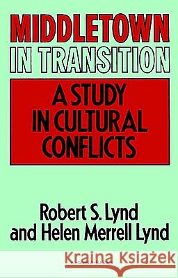 Middletown in Transition: A Study in Cultural Conflicts Robert Staughton Lynd Robert Staughton Lynd Helen Merrell Lynd 9780156595513