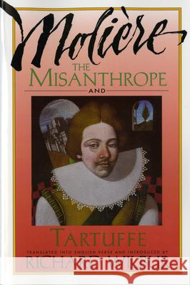 The Misanthrope and Tartuffe, by Moliere Moliere                                  Richard Wilbur 9780156605175