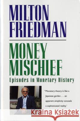 Money Mischief: Episodes in Monetary History Milton Friedman 9780156619301