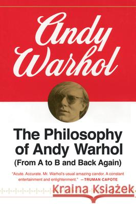 The Philosophy of Andy Warhol: From A to B and Back Again Andy Warhol 9780156717205