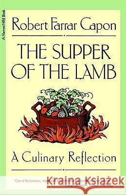 The Supper of the Lamb: A Culinary Reflection Robert Farrar Capon 9780156868938