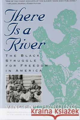 There Is a River: The Black Struggle for Freedom in America Vincent Harding 9780156890892