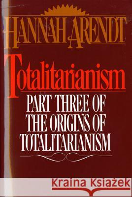 Totalitarianism: Part Three of the Origins of Totalitarianism Hannah Arendt 9780156906500