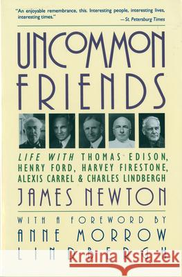 Uncommon Friends: Life with Thomas Edison, Henry Ford, Harvey Firestone, Alexis Carrel, and Charles Lindbergh James Newton 9780156926201