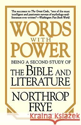 Words with Power: Being a Second Study the Bible and Literature Northrop Frye 9780156983655