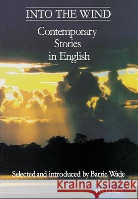 Into the Wind: Contemporary Stories in English Barrie Wade 9780174322788
