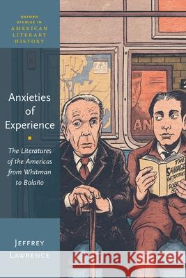 Anxieties of Experience: The Literatures of the Americas from Whitman to Bola Jeffrey Lawrence 9780190077785