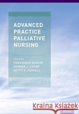 Advanced Practice Palliative Nursing Constance Dahlin Patrick Coyne Betty Ferrell 9780190204747
