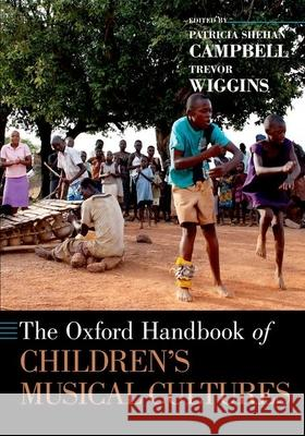 The Oxford Handbook of Children's Musical Cultures Patricia Shehan Campbell Trevor Wiggins 9780190206413 Oxford University Press, USA