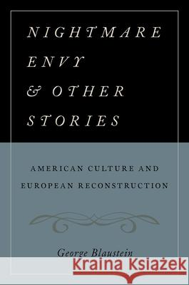 Nightmare Envy and Other Stories: American Culture and European Reconstruction George Blaustein 9780190209216