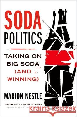 Soda Politics: Taking on Big Soda (and Winning) Marion Nestle Neal Baer Mark Bittman 9780190263430 Oxford University Press, USA