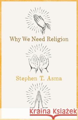 Why We Need Religion Stephen T. Asma 9780190469672