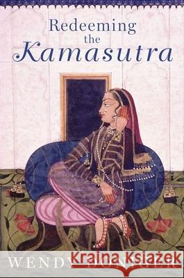 Redeeming the Kamasutra Wendy Doniger 9780190499280