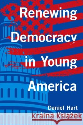 Renewing Democracy in Young America Daniel Hart James Youniss 9780190641511 Oxford University Press, USA