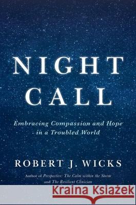 Night Call: Embracing Compassion and Hope in a Troubled World Robert Wicks 9780190669638