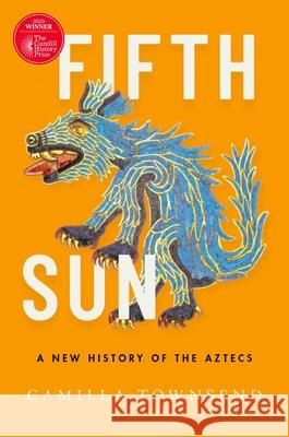 Fifth Sun: A New History of the Aztecs Camilla Townsend 9780190673062