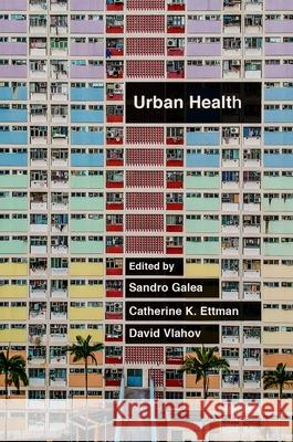 Urban Health Sandro Galea Catherine K. Ettman David Vlahov 9780190915858